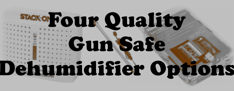 Four Quality Gun Safe Dehumidifier Options