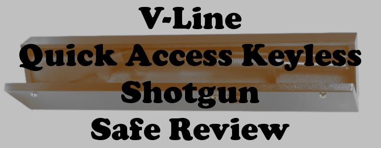 V-Line Quick Access Keyless Shotgun Safe Review